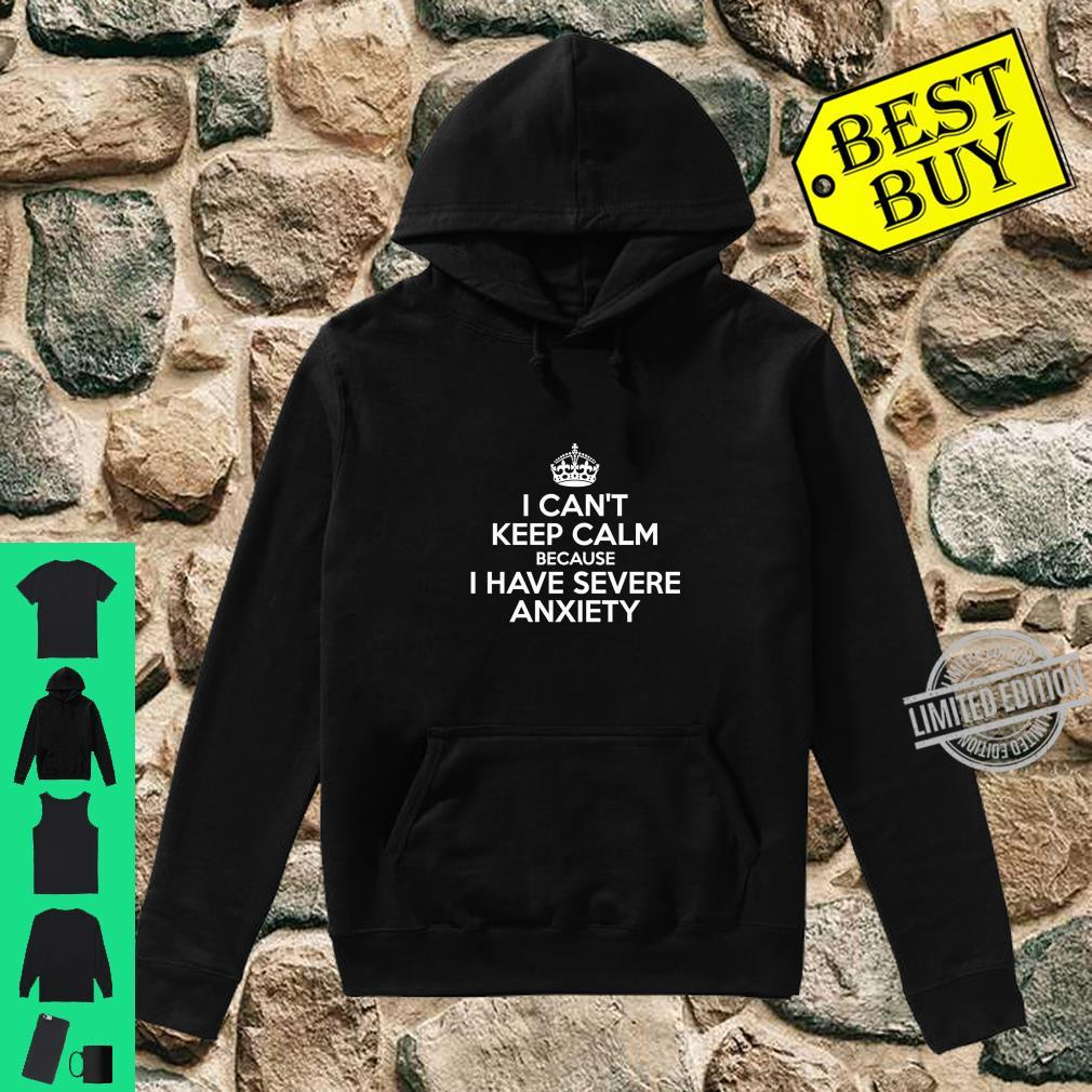 I Can't Keep Calm Because I Have Severe Anxiety Sarcastic Shirt hoodie