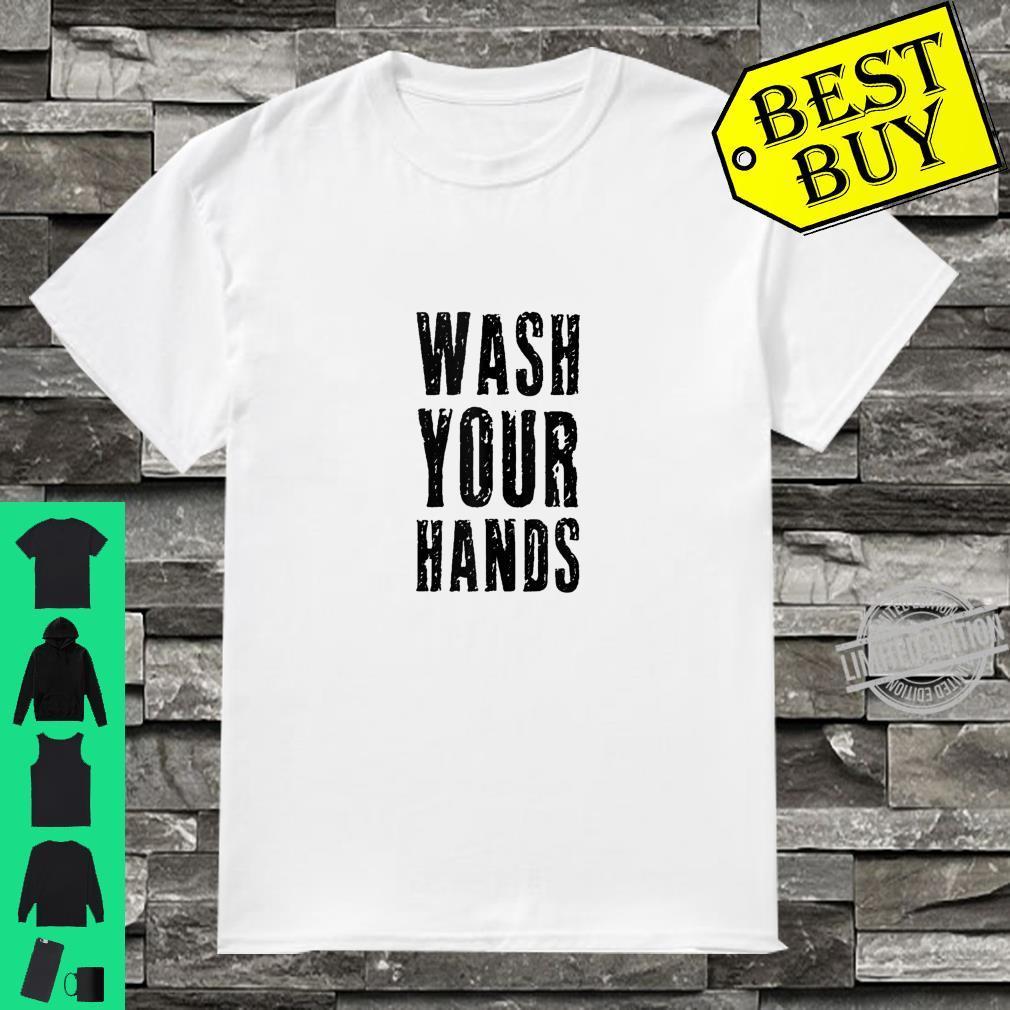 Wash Your Hands Germaphobe Health Social Distancing Hygiene Shirt