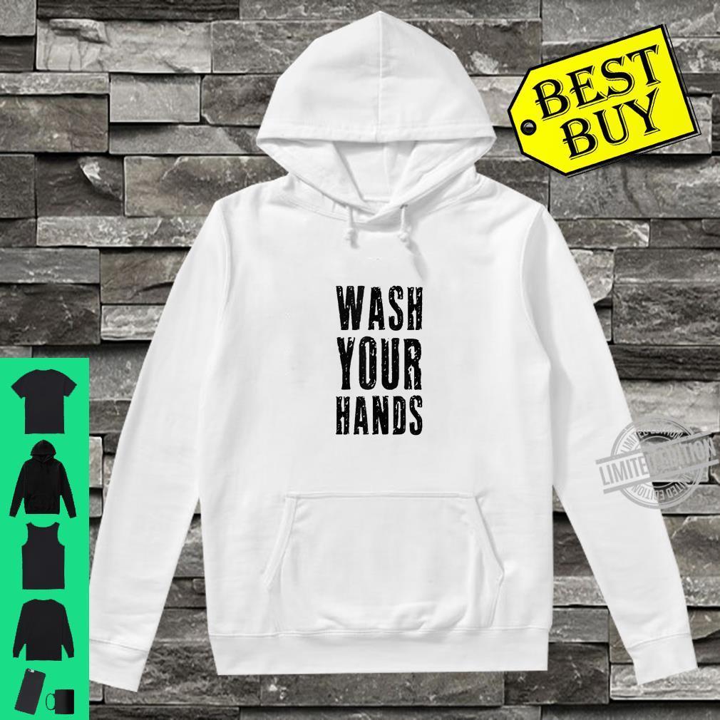Wash Your Hands Germaphobe Health Social Distancing Hygiene Shirt hoodie