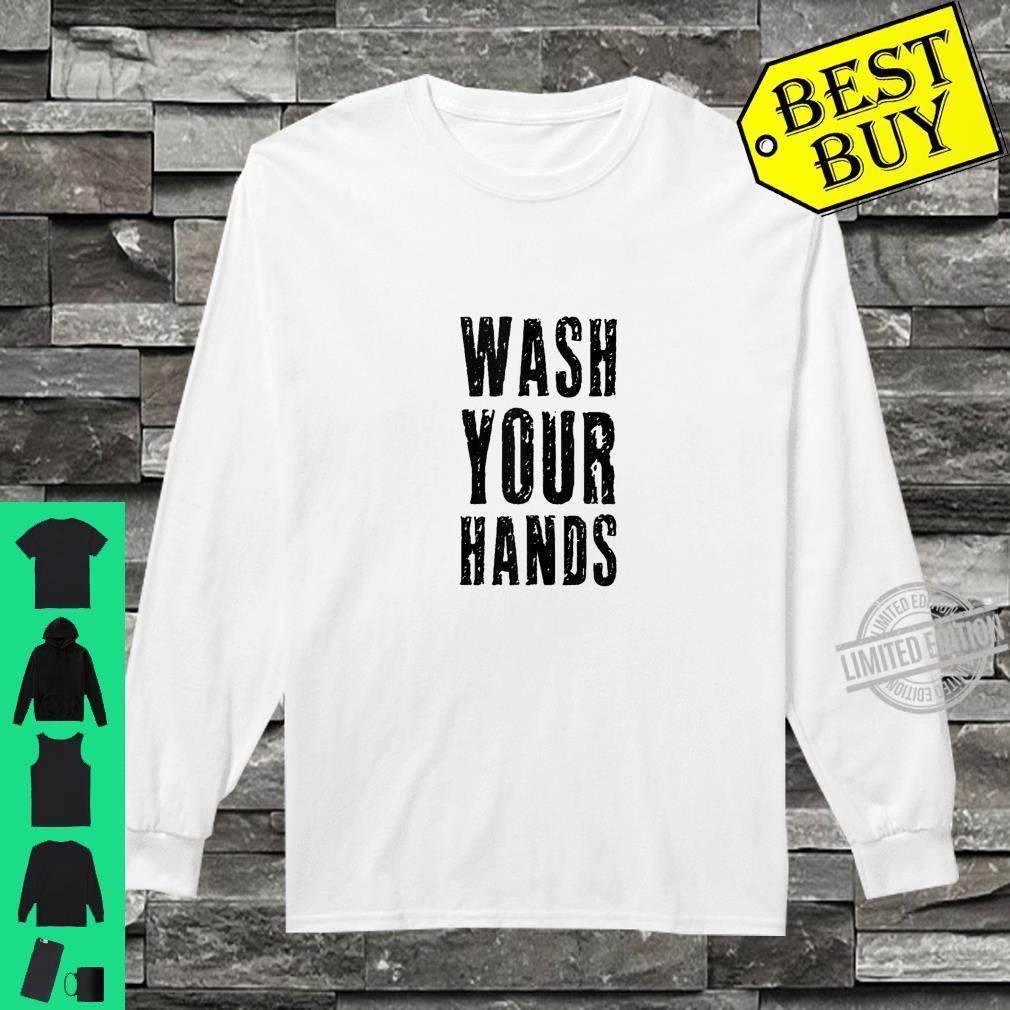 Wash Your Hands Germaphobe Health Social Distancing Hygiene Shirt long sleeved
